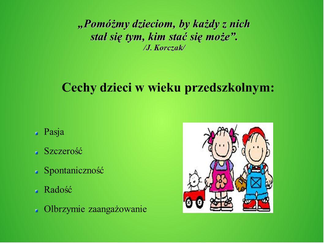 Pomóżmy dzieciom, by każdy z nich stał się tym, kim stać się może. /J. Korczak/ Cechy dzieci w wieku przedszkolnym: Pasja Szczerość Spontaniczność Rad