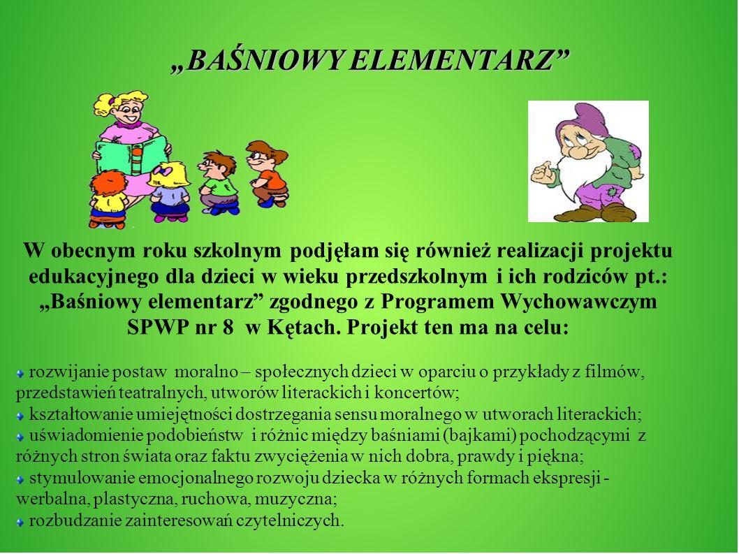 BAŚNIOWY ELEMENTARZ W obecnym roku szkolnym podjęłam się również realizacji projektu edukacyjnego dla dzieci w wieku przedszkolnym i ich rodziców pt.: