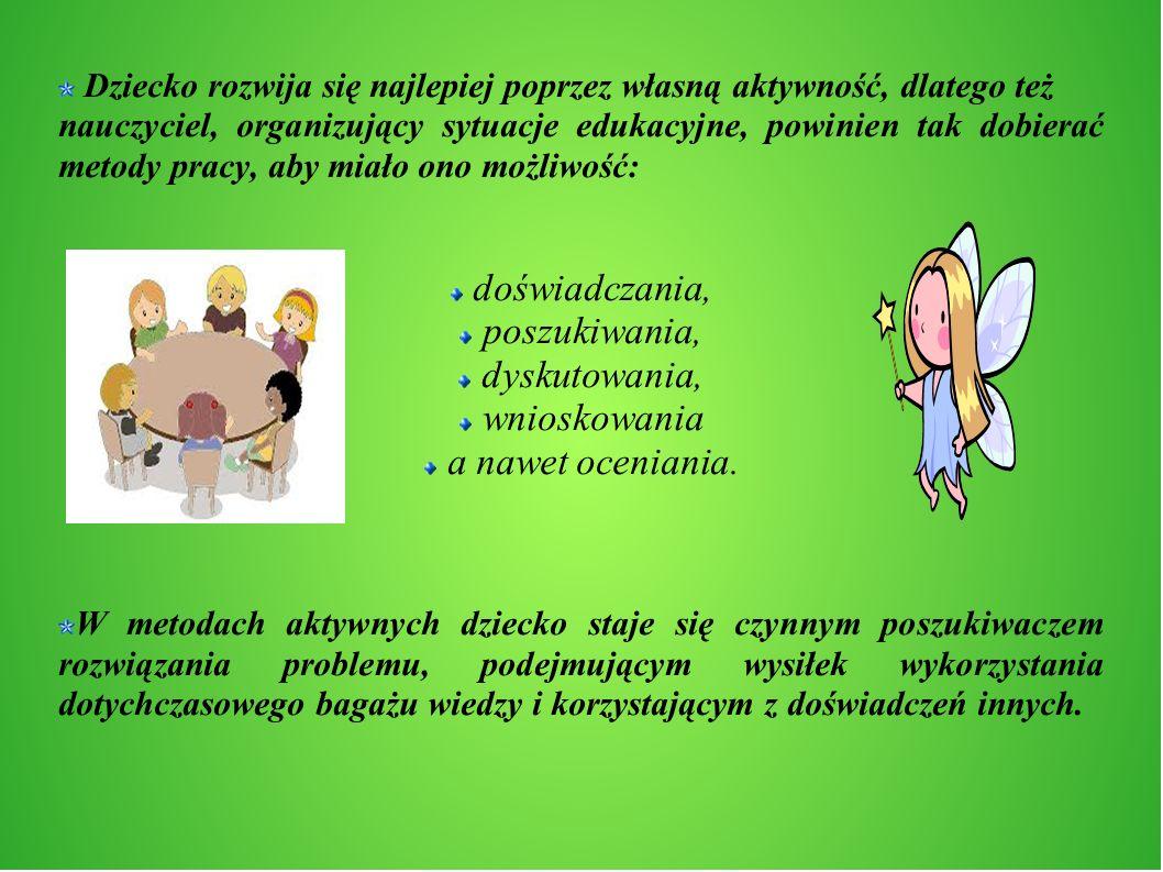 Dziecko rozwija się najlepiej poprzez własną aktywność, dlatego też nauczyciel, organizujący sytuacje edukacyjne, powinien tak dobierać metody pracy,