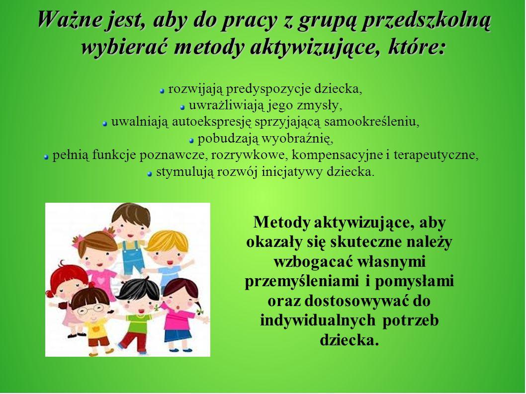 Ważne jest, aby do pracy z grupą przedszkolną wybierać metody aktywizujące, które: rozwijają predyspozycje dziecka, uwrażliwiają jego zmysły, uwalniaj