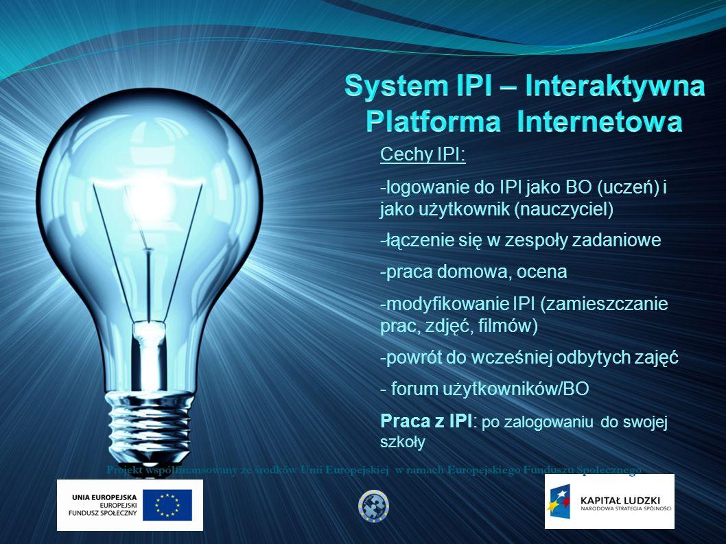 Cechy IPI: -logowanie do IPI jako BO (uczeń) i jako użytkownik (nauczyciel) -łączenie się w zespoły zadaniowe -praca domowa, ocena -modyfikowanie IPI (zamieszczanie prac, zdjęć, filmów) -powrót do wcześniej odbytych zajęć - forum użytkowników/BO Praca z IPI: po zalogowaniu do swojej szkoły