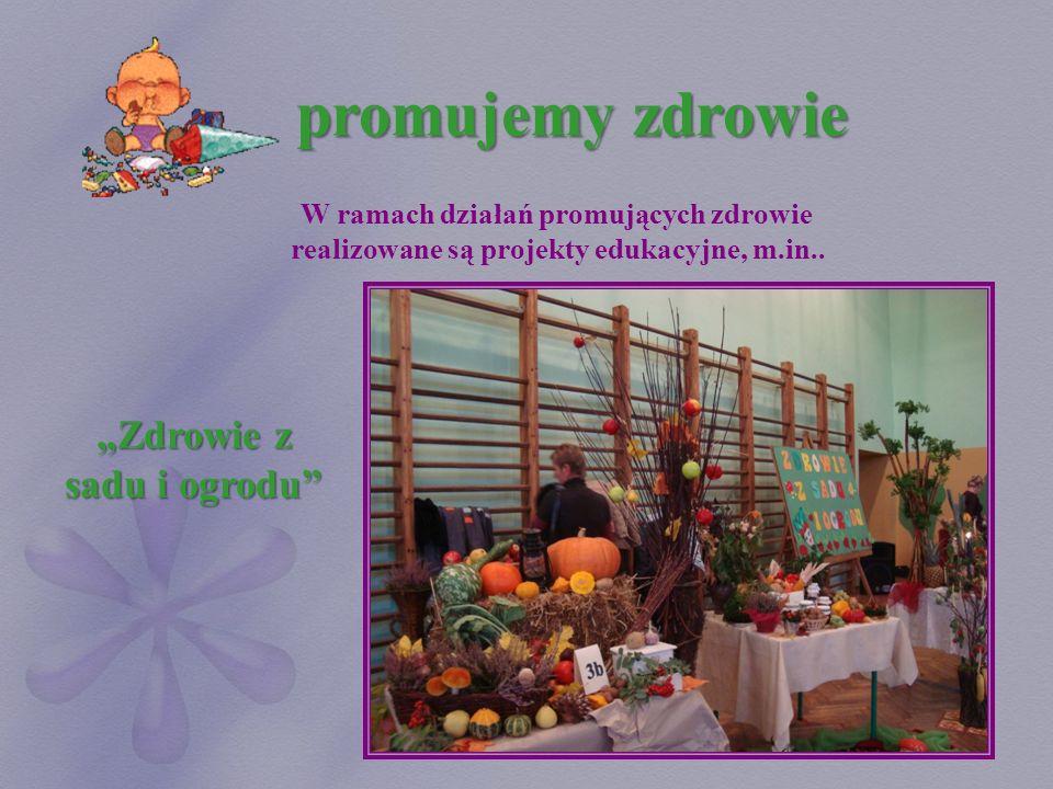 promujemy zdrowie W ramach działań promujących zdrowie realizowane są projekty edukacyjne, m.in.. Zdrowie z sadu i ogrodu