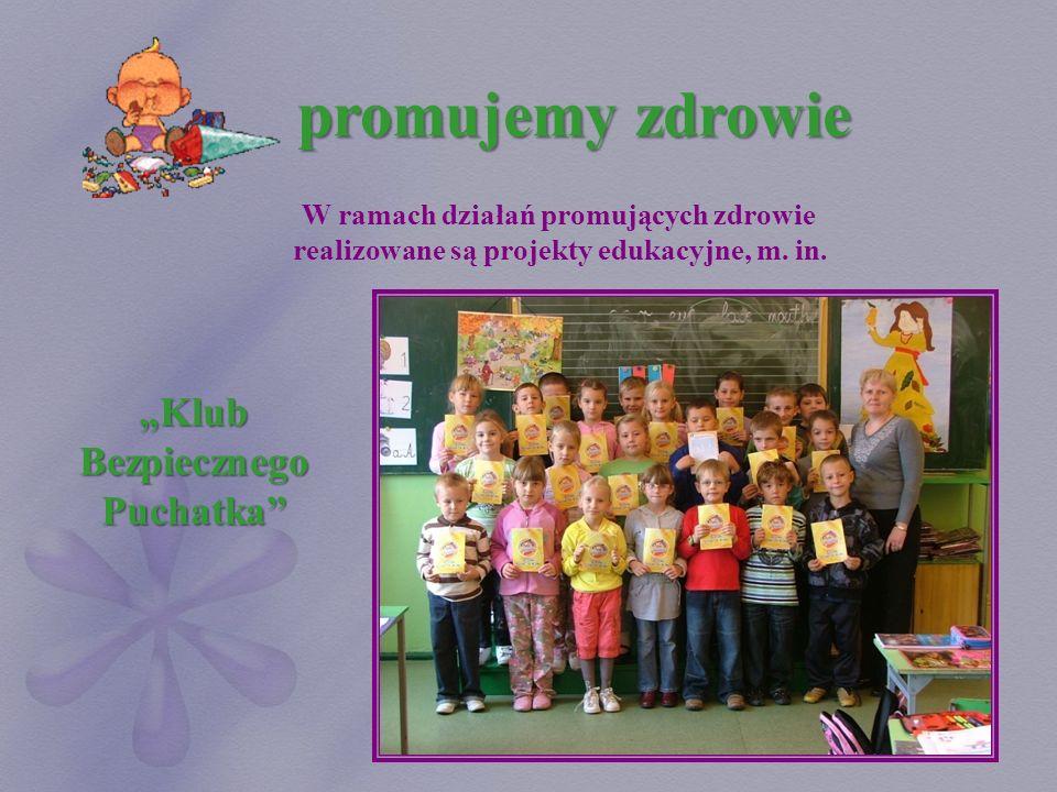 promujemy zdrowie W ramach działań promujących zdrowie realizowane są projekty edukacyjne, m. in. Klub Bezpiecznego Puchatka