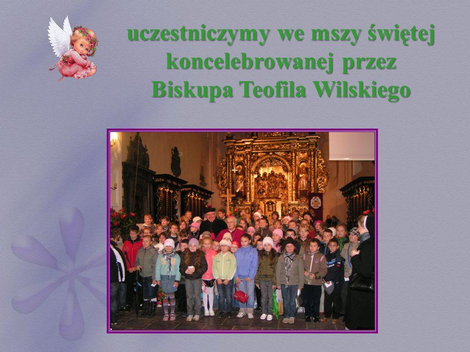 uczestniczymy we mszy świętej koncelebrowanej przez Biskupa Teofila Wilskiego