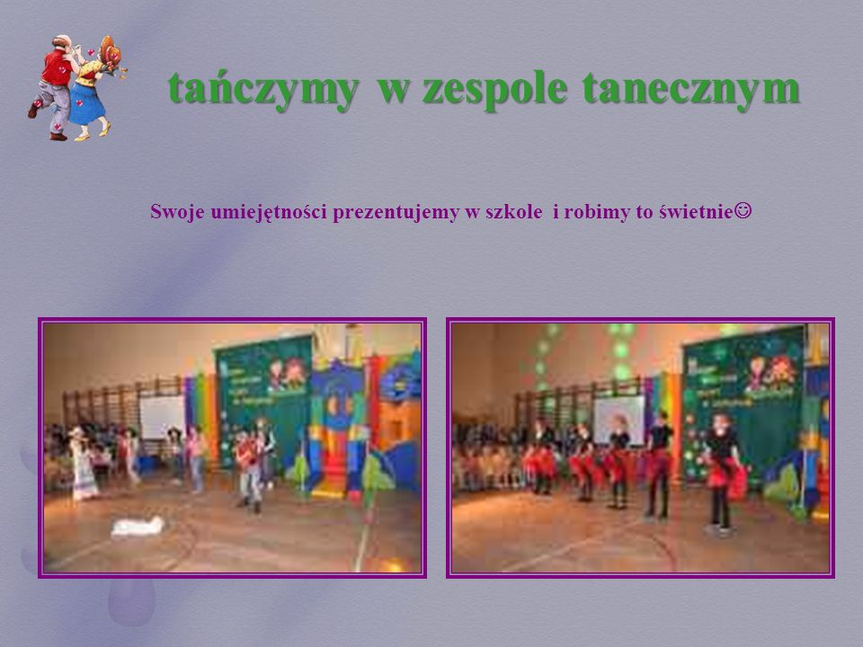 tańczymy w zespole tanecznym Swoje umiejętności prezentujemy w szkole i robimy to świetnie
