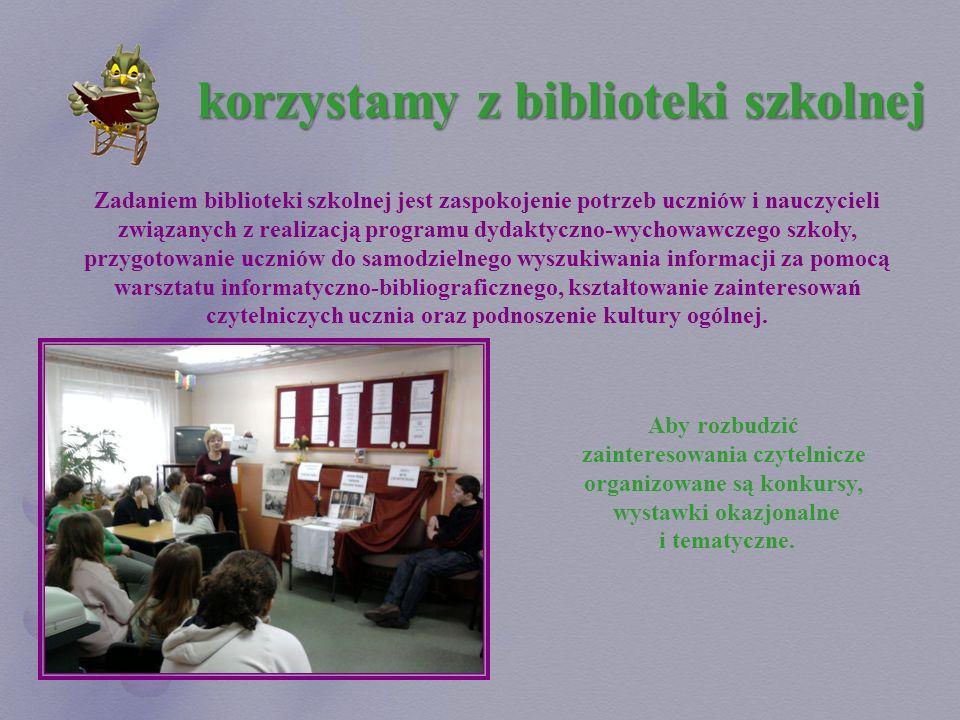 korzystamy z biblioteki szkolnej Zadaniem biblioteki szkolnej jest zaspokojenie potrzeb uczniów i nauczycieli związanych z realizacją programu dydakty