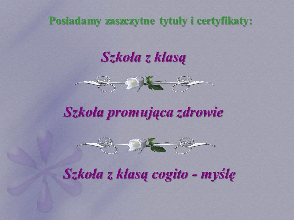 Posiadamy zaszczytne tytuły i certyfikaty: Szkoła z klasą Szkoła z klasą cogito - myślę Szkoła promująca zdrowie