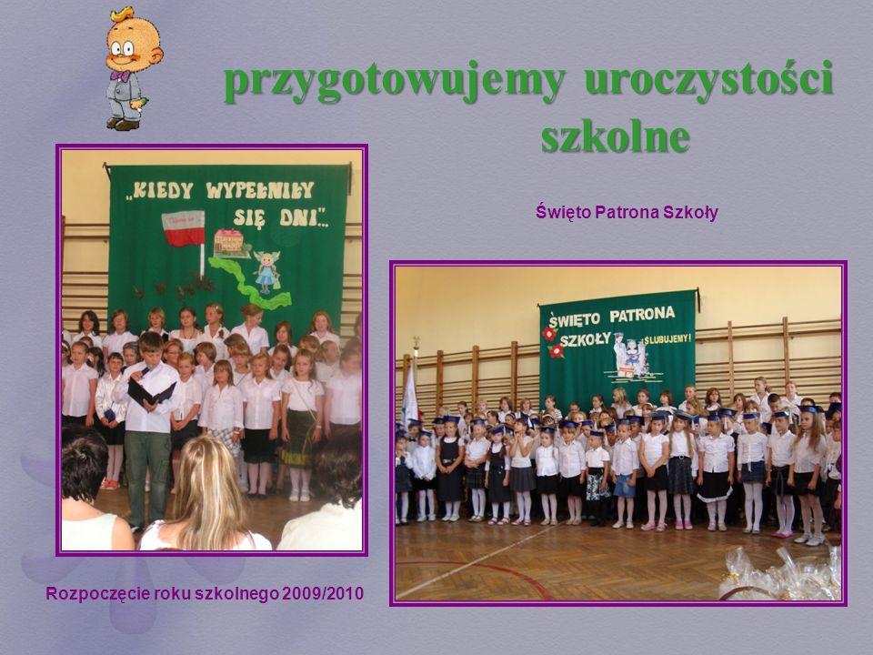 przygotowujemy uroczystości szkolne Rozpoczęcie roku szkolnego 2009/2010 Święto Patrona Szkoły