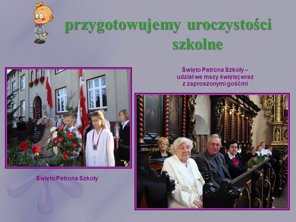 przygotowujemy uroczystości szkolne Święto Patrona Szkoły Święto Patrona Szkoły – udział we mszy świętej wraz z zaproszonymi gośćmi