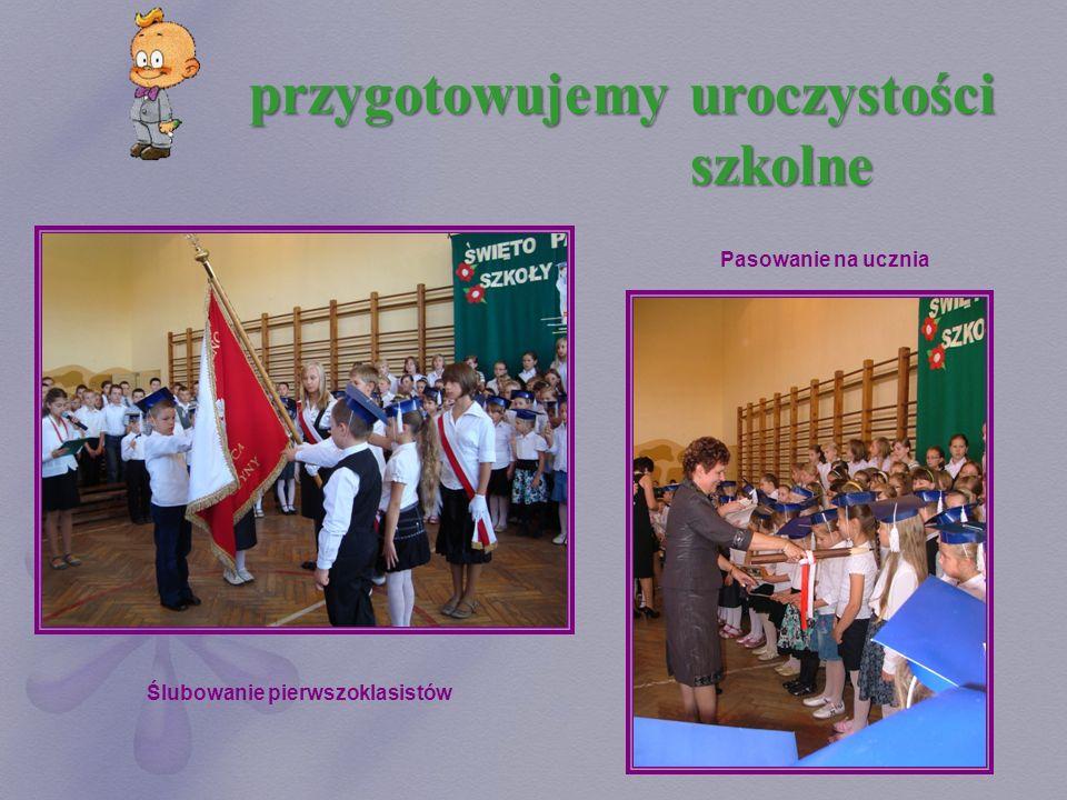 przygotowujemy uroczystości szkolne Ślubowanie pierwszoklasistów Pasowanie na ucznia