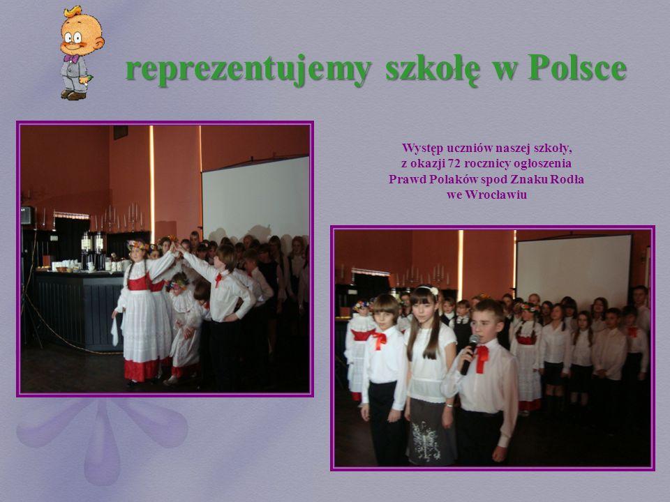 reprezentujemy szkołę w Polsce Występ uczniów naszej szkoły, z okazji 72 rocznicy ogłoszenia Prawd Polaków spod Znaku Rodła we Wrocławiu