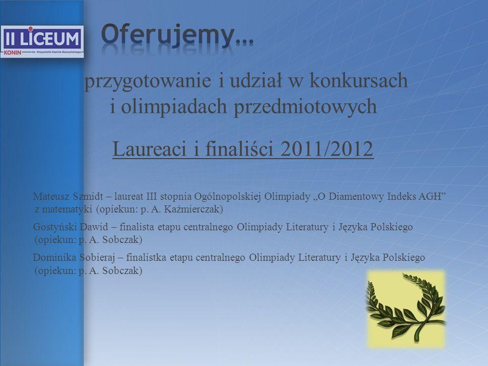przygotowanie i udział w konkursach i olimpiadach przedmiotowych Laureaci i finaliści 2011/2012 Mateusz Szmidt – laureat III stopnia Ogólnopolskiej Ol