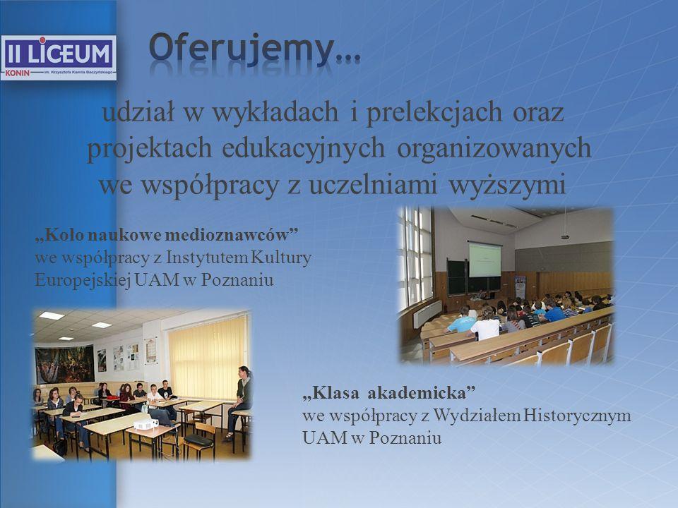 udział w wykładach i prelekcjach oraz projektach edukacyjnych organizowanych we współpracy z uczelniami wyższymi Koło naukowe medioznawców we współpra