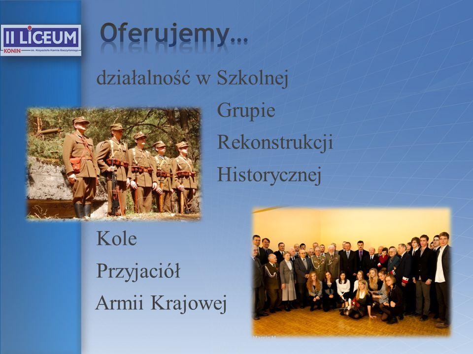 działalność w Szkolnej Grupie Rekonstrukcji Historycznej Kole Przyjaciół Armii Krajowej