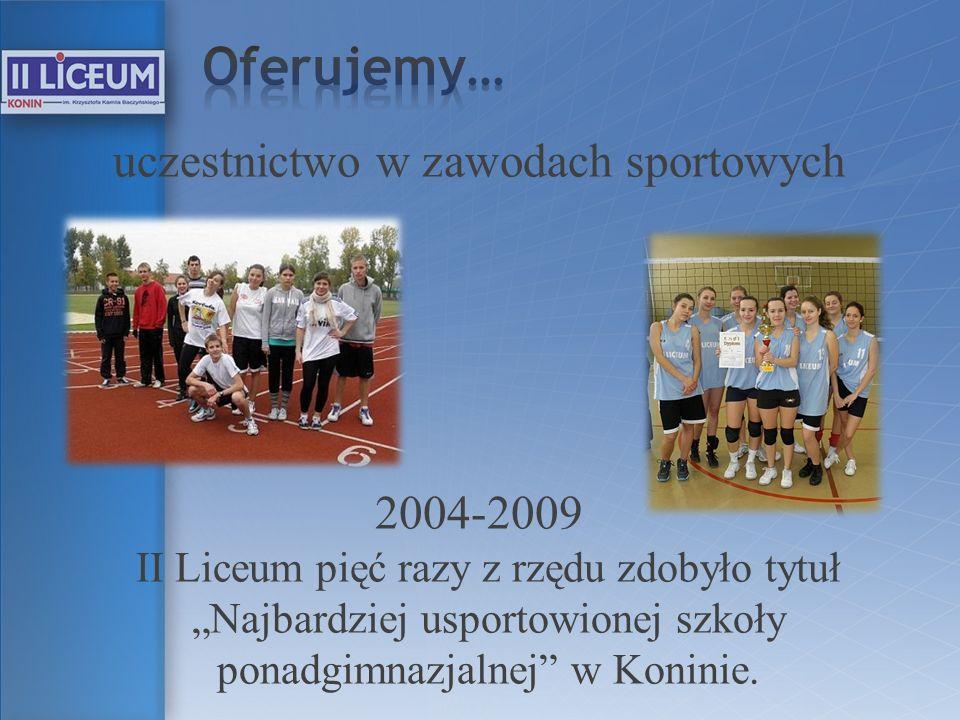 uczestnictwo w zawodach sportowych 2004-2009 II Liceum pięć razy z rzędu zdobyło tytuł Najbardziej usportowionej szkoły ponadgimnazjalnej w Koninie.