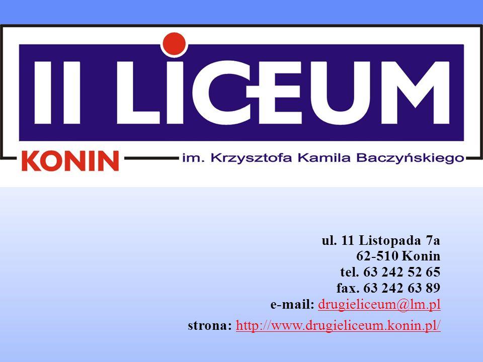 ul. 11 Listopada 7a 62-510 Konin tel. 63 242 52 65 fax. 63 242 63 89 e-mail: drugieliceum@lm.pldrugieliceum@lm.pl strona: http://www.drugieliceum.koni