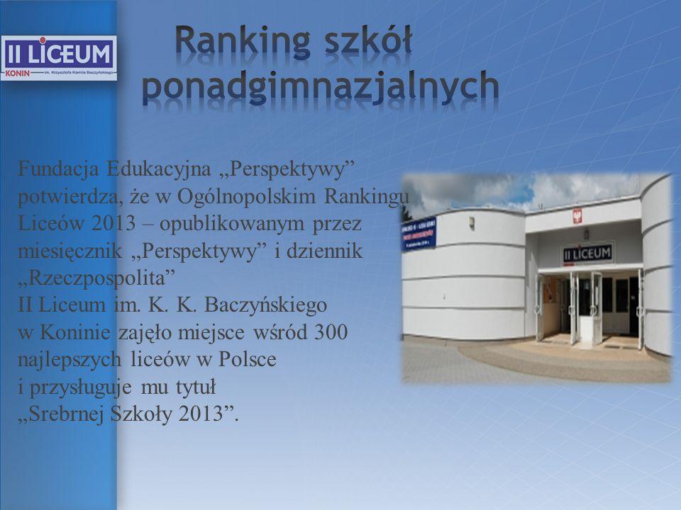 Fundacja Edukacyjna Perspektywy potwierdza, że w Ogólnopolskim Rankingu Liceów 2013 – opublikowanym przez miesięcznik Perspektywy i dziennik Rzeczposp