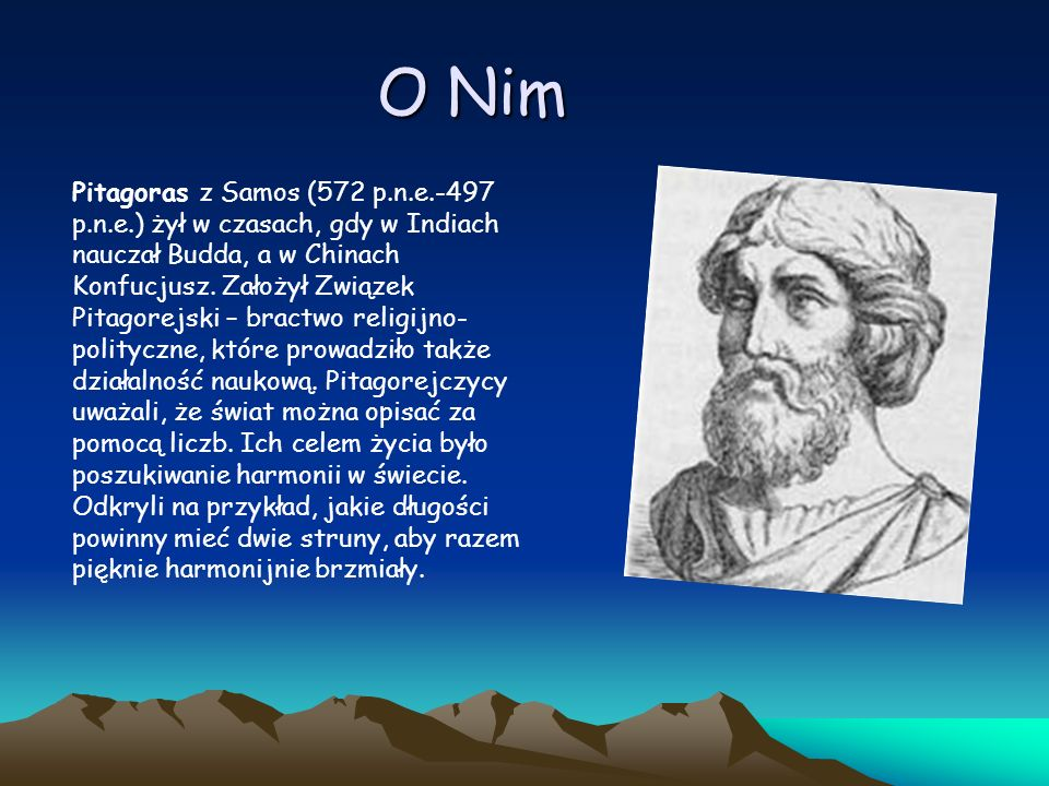 O Nim Pitagoras z Samos (572 p.n.e.-497 p.n.e.) żył w czasach, gdy w Indiach nauczał Budda, a w Chinach Konfucjusz. Założył Związek Pitagorejski – bra