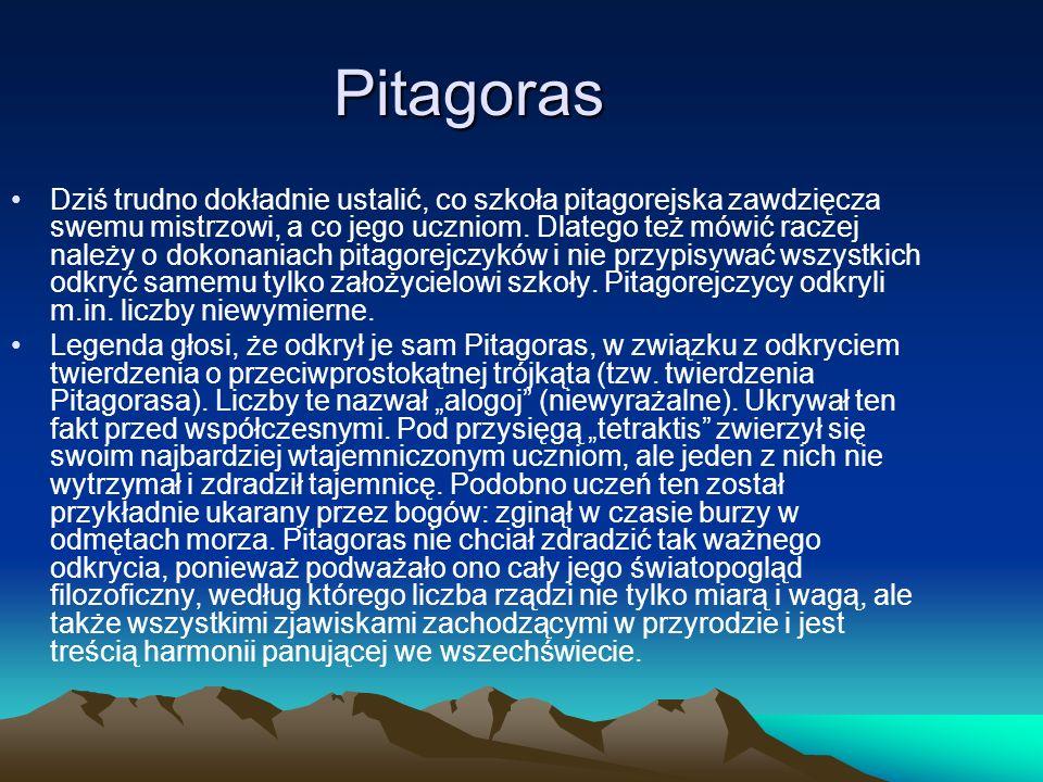 Pitagoras Dziś trudno dokładnie ustalić, co szkoła pitagorejska zawdzięcza swemu mistrzowi, a co jego uczniom. Dlatego też mówić raczej należy o dokon