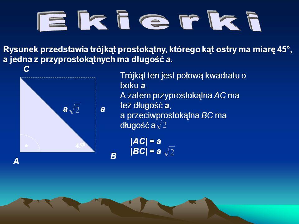 45 0 Rysunek przedstawia trójkąt prostokątny, którego kąt ostry ma miarę 45°, a jedna z przyprostokątnych ma długość a. a A B C Trójkąt ten jest połow