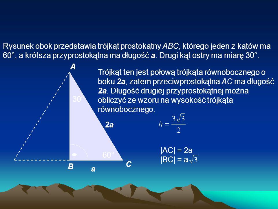 Rysunek obok przedstawia trójkąt prostokątny ABC, którego jeden z kątów ma 60°, a krótsza przyprostokątna ma długość a.