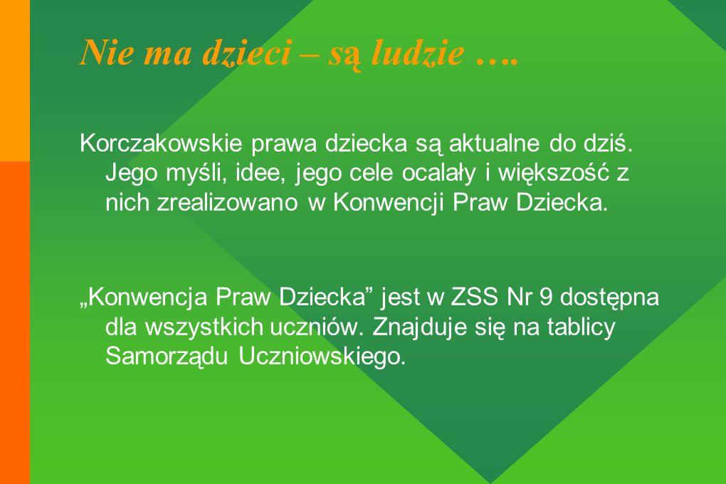 Korczakowskie prawa dziecka są aktualne do dziś. Jego myśli, idee, jego cele ocalały i większość z nich zrealizowano w Konwencji Praw Dziecka. Konwenc