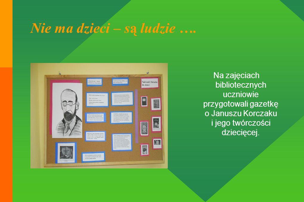 Nie ma dzieci – są ludzie …. Na zajęciach bibliotecznych uczniowie przygotowali gazetkę o Januszu Korczaku i jego twórczości dziecięcej.