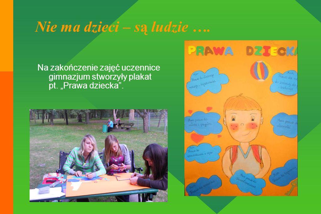 Nie ma dzieci – są ludzie …. Na zakończenie zajęć uczennice gimnazjum stworzyły plakat pt. Prawa dziecka.