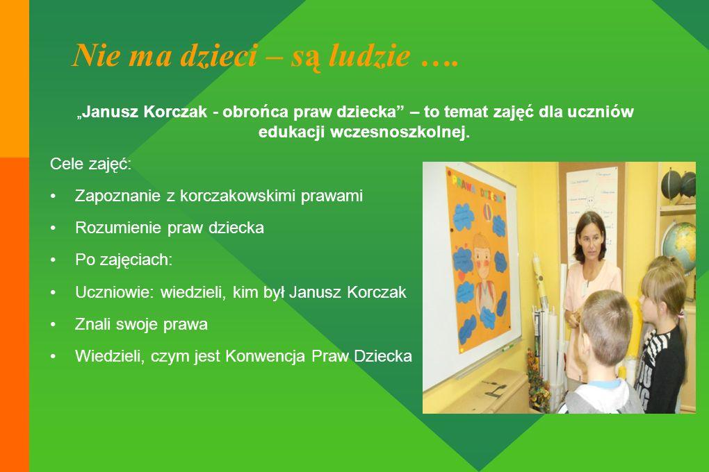 Nie ma dzieci – są ludzie …. Janusz Korczak - obrońca praw dziecka – to temat zajęć dla uczniów edukacji wczesnoszkolnej. Cele zajęć: Zapoznanie z kor
