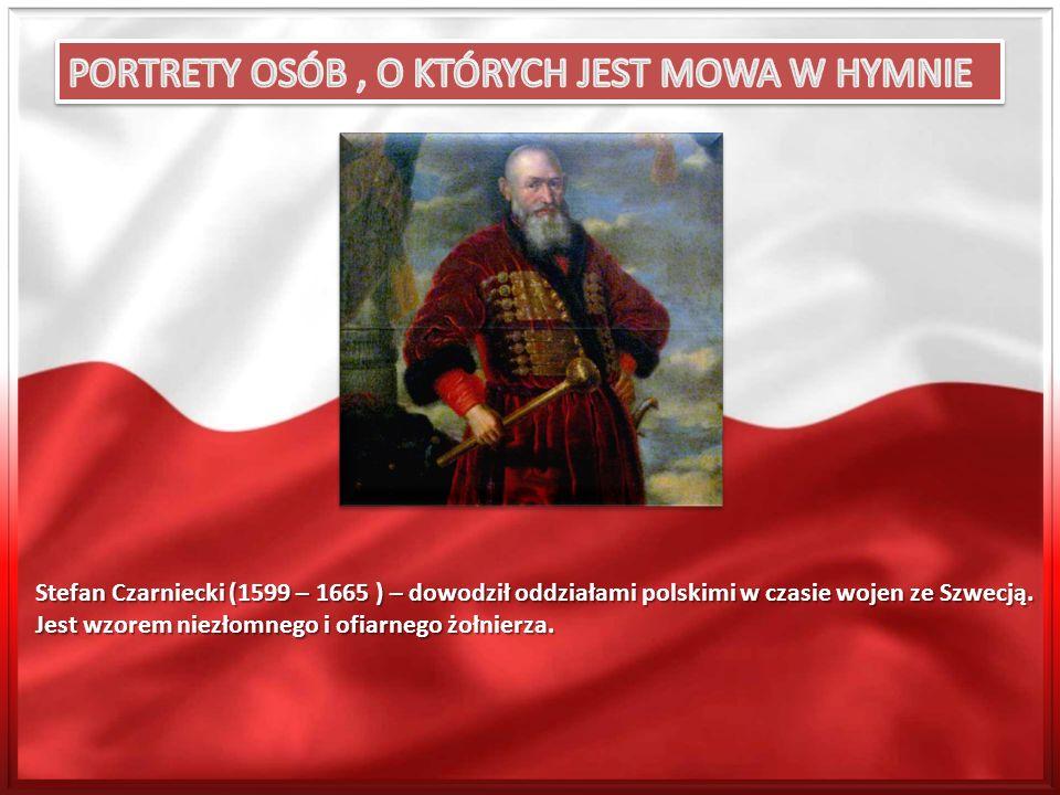 Stefan Czarniecki (1599 – 1665 ) – dowodził oddziałami polskimi w czasie wojen ze Szwecją. Jest wzorem niezłomnego i ofiarnego żołnierza.