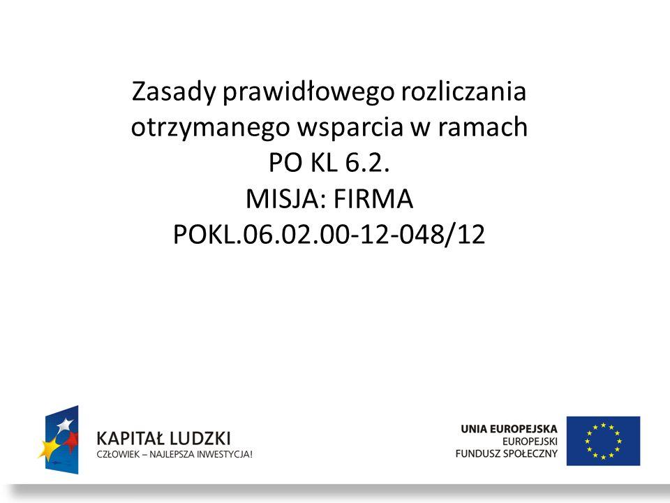Zasady prawidłowego rozliczania otrzymanego wsparcia w ramach PO KL 6.2. MISJA: FIRMA POKL.06.02.00-12-048/12