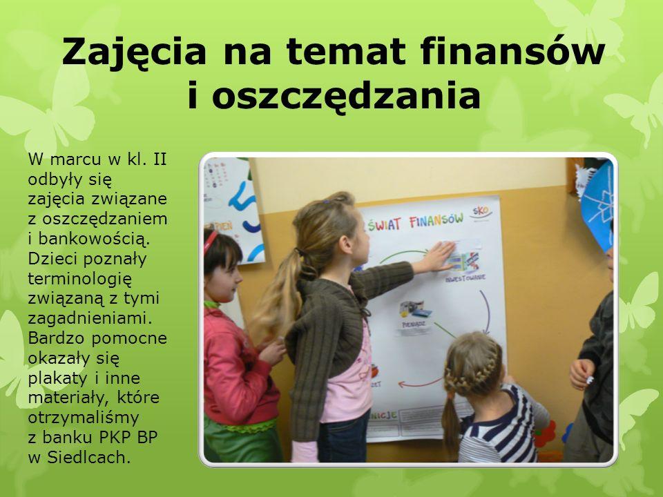 Zajęcia na temat finansów i oszczędzania W marcu w kl. II odbyły się zajęcia związane z oszczędzaniem i bankowością. Dzieci poznały terminologię związ