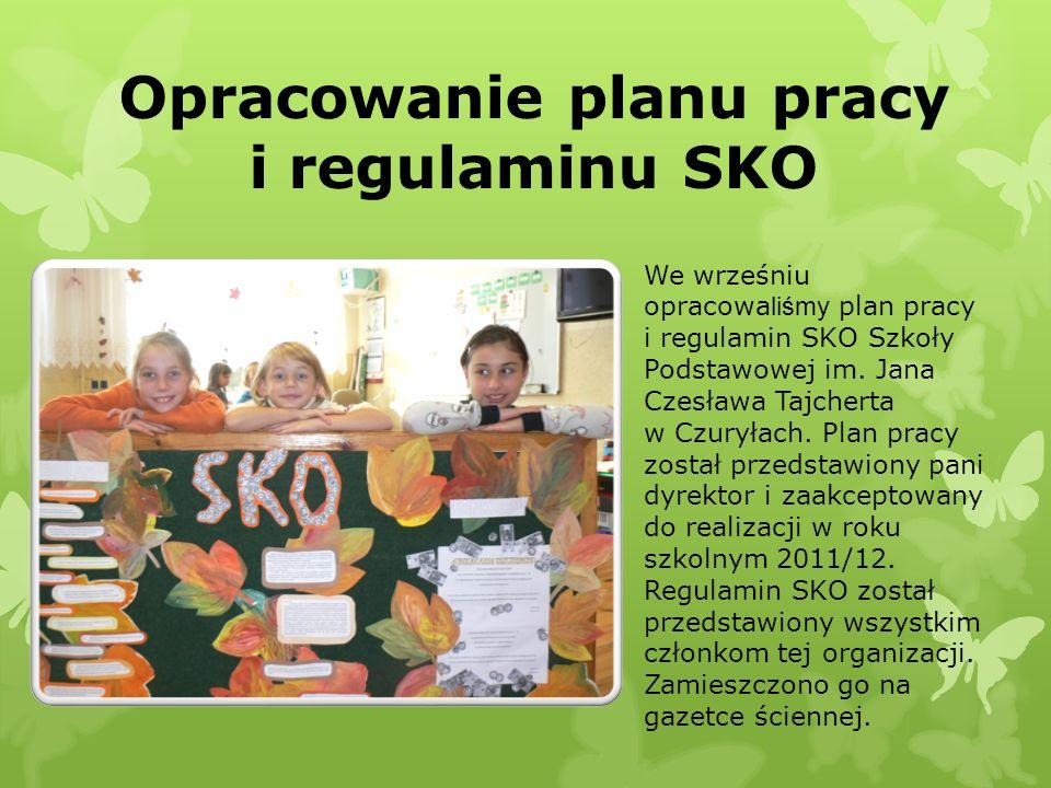 Opracowanie planu pracy i regulaminu SKO We wrześniu opracowa liśmy plan pracy i regulamin SKO Szkoły Podstawowej im. Jana Czesława Tajcherta w Czurył