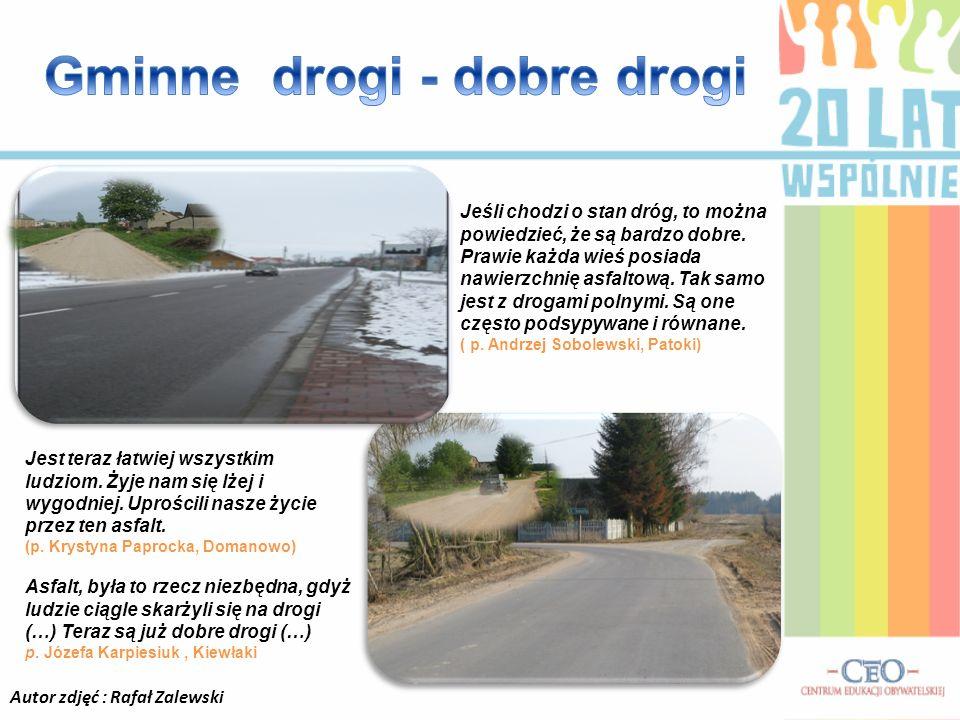 Autor zdjęć : Rafał Zalewski Jeśli chodzi o stan dróg, to można powiedzieć, że są bardzo dobre. Prawie każda wieś posiada nawierzchnię asfaltową. Tak