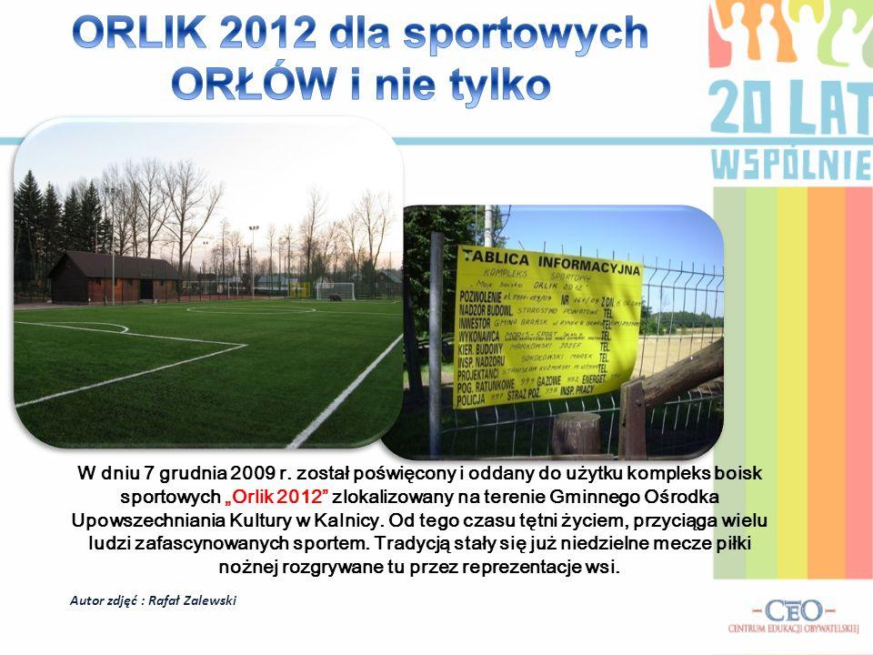 Autor zdjęć : Rafał Zalewski W dniu 7 grudnia 2009 r. został poświęcony i oddany do użytku kompleks boisk sportowych Orlik 2012 zlokalizowany na teren