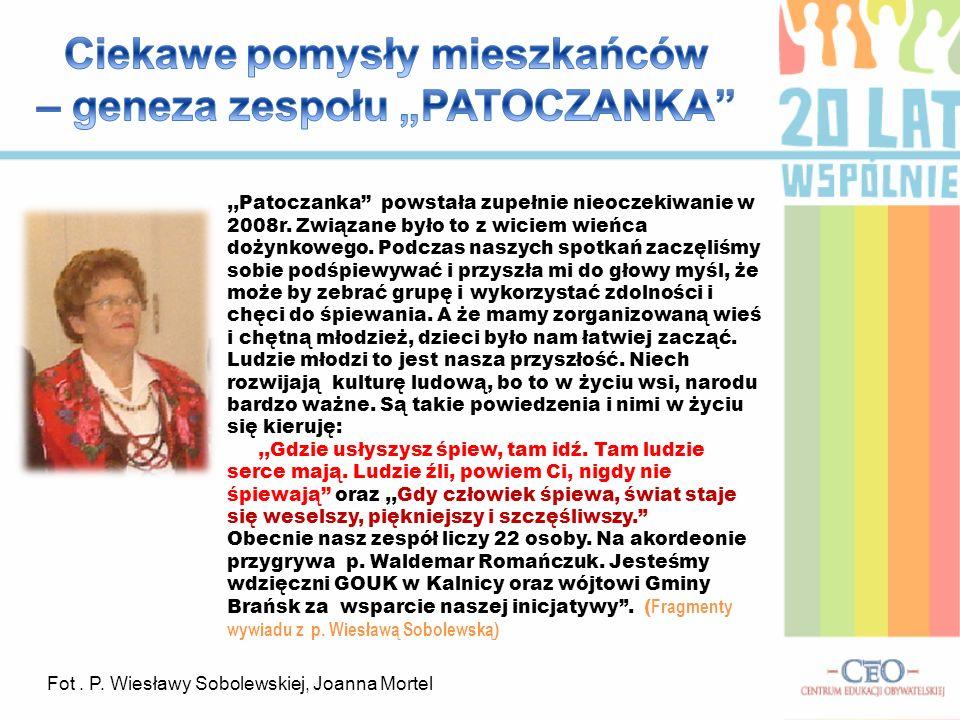,,Patoczanka powstała zupełnie nieoczekiwanie w 2008r. Związane było to z wiciem wieńca dożynkowego. Podczas naszych spotkań zaczęliśmy sobie podśpiew