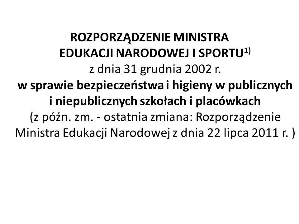 ROZPORZĄDZENIE MINISTRA EDUKACJI NARODOWEJ I SPORTU 1) z dnia 31 grudnia 2002 r. w sprawie bezpieczeństwa i higieny w publicznych i niepublicznych szk