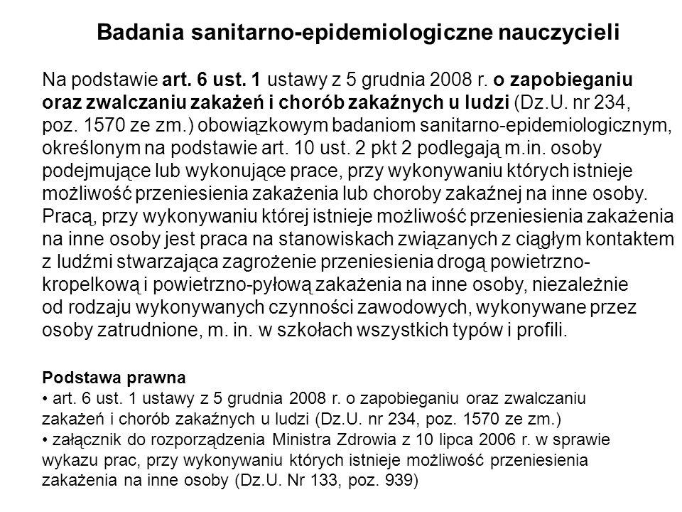 Podstawa prawna art. 6 ust. 1 ustawy z 5 grudnia 2008 r. o zapobieganiu oraz zwalczaniu zakażeń i chorób zakaźnych u ludzi (Dz.U. nr 234, poz. 1570 ze