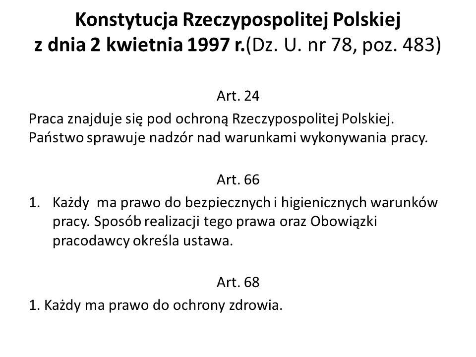 Konstytucja Rzeczypospolitej Polskiej z dnia 2 kwietnia 1997 r.(Dz. U. nr 78, poz. 483) Art. 24 Praca znajduje się pod ochroną Rzeczypospolitej Polski