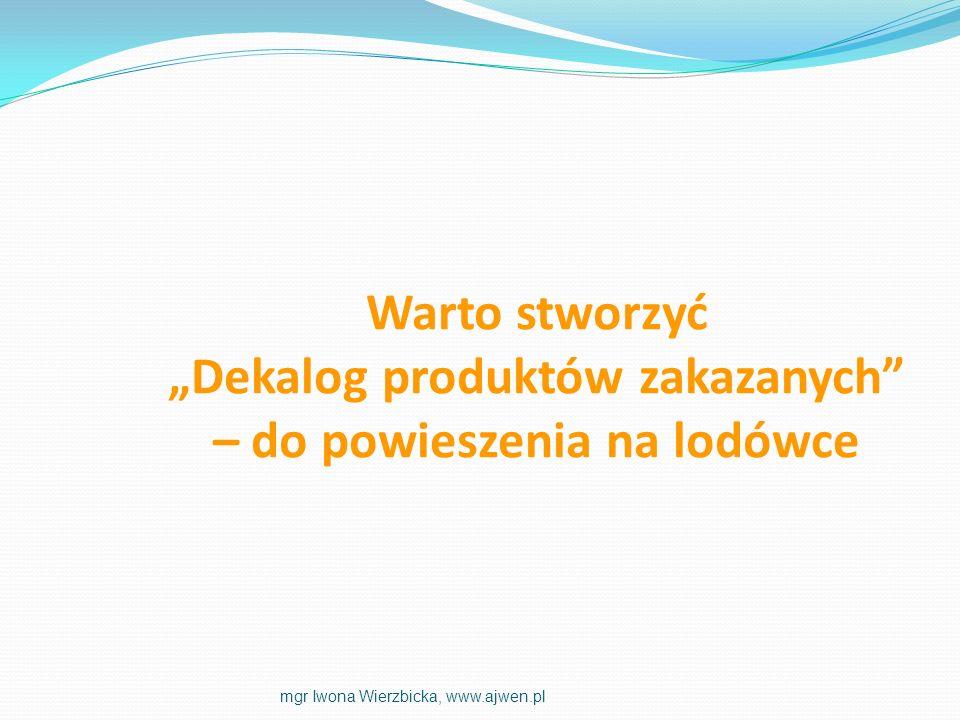 Warto stworzyć Dekalog produktów zakazanych – do powieszenia na lodówce mgr Iwona Wierzbicka, www.ajwen.pl