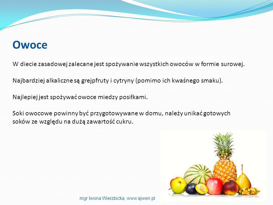 Owoce W diecie zasadowej zalecane jest spożywanie wszystkich owoców w formie surowej. Najbardziej alkaliczne są grejpfruty i cytryny (pomimo ich kwaśn
