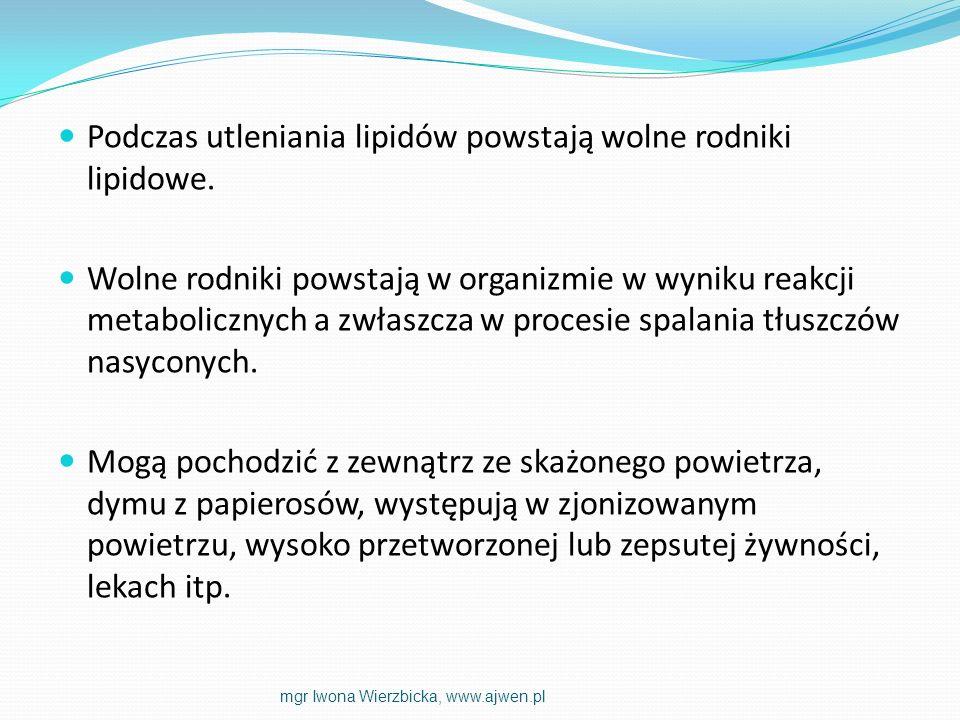 Podczas utleniania lipidów powstają wolne rodniki lipidowe. Wolne rodniki powstają w organizmie w wyniku reakcji metabolicznych a zwłaszcza w procesie