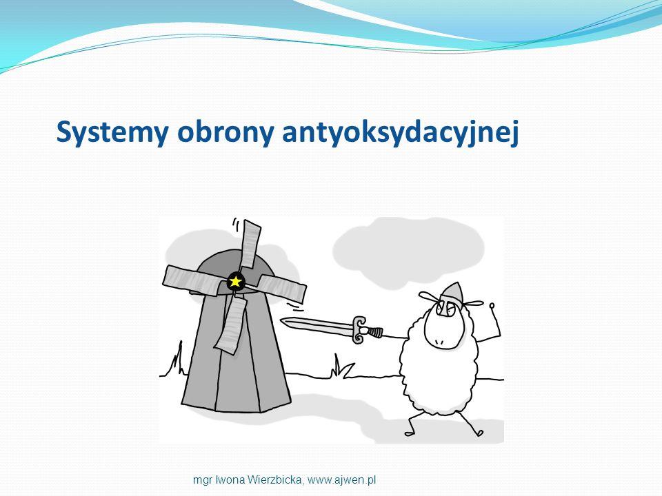 Systemy obrony antyoksydacyjnej mgr Iwona Wierzbicka, www.ajwen.pl