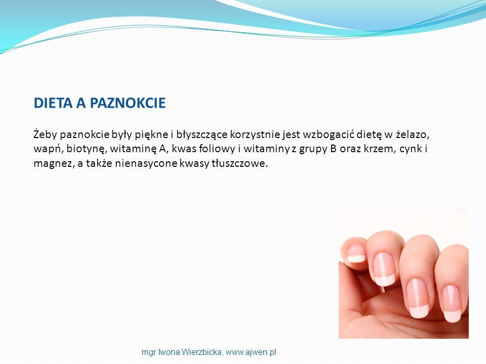 DIETA A PAZNOKCIE Żeby paznokcie były piękne i błyszczące korzystnie jest wzbogacić dietę w żelazo, wapń, biotynę, witaminę A, kwas foliowy i witaminy