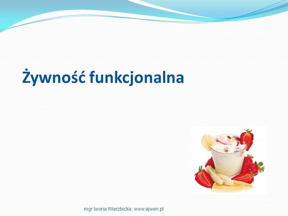 Żywność funkcjonalna mgr Iwona Wierzbicka, www.ajwen.pl