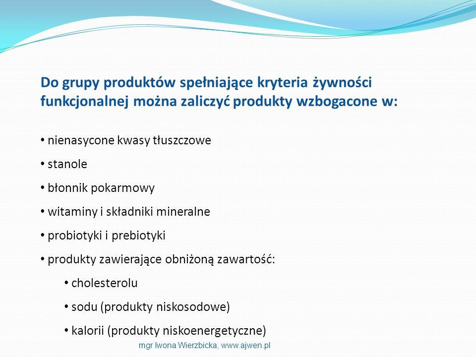 Do grupy produktów spełniające kryteria żywności funkcjonalnej można zaliczyć produkty wzbogacone w: nienasycone kwasy tłuszczowe stanole błonnik poka