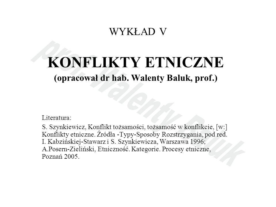 WYKŁAD V KONFLIKTY ETNICZNE (opracował dr hab.Walenty Baluk, prof.) Literatura: S.