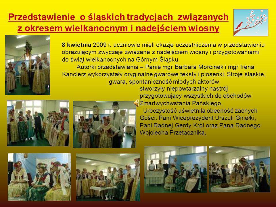 Przedstawienie o śląskich tradycjach związanych z okresem wielkanocnym i nadejściem wiosny 8 kwietnia 2009 r. uczniowie mieli okazję uczestniczenia w