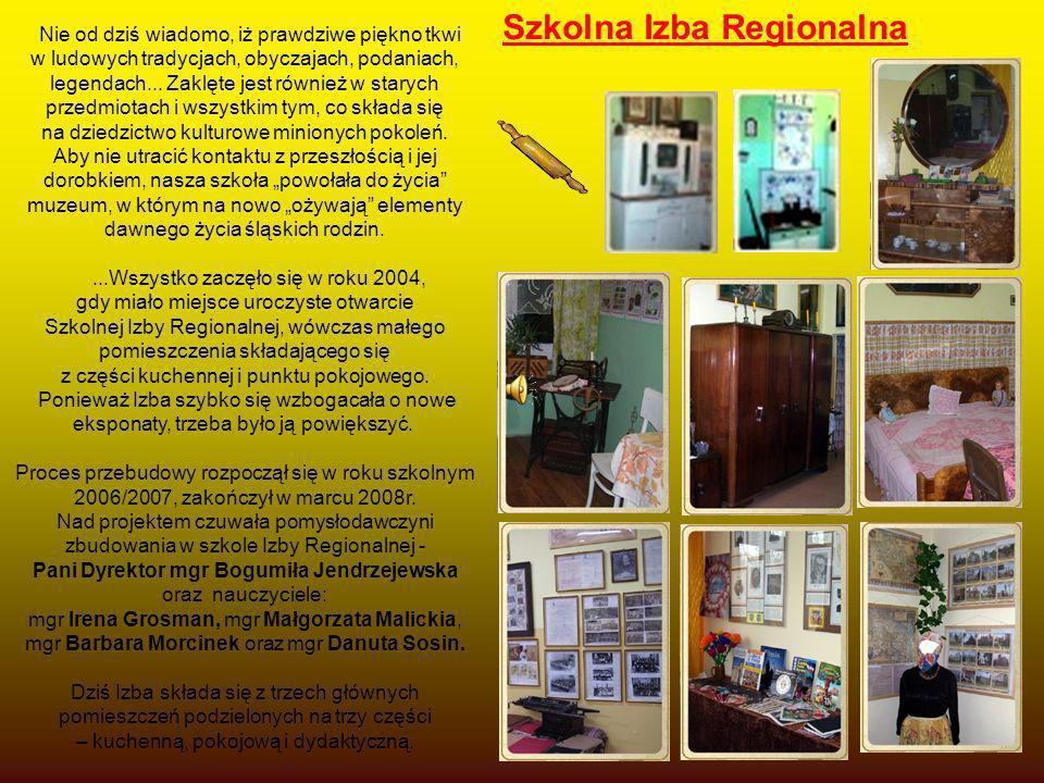 Szkolna Izba Regionalna Nie od dziś wiadomo, iż prawdziwe piękno tkwi w ludowych tradycjach, obyczajach, podaniach, legendach... Zaklęte jest również