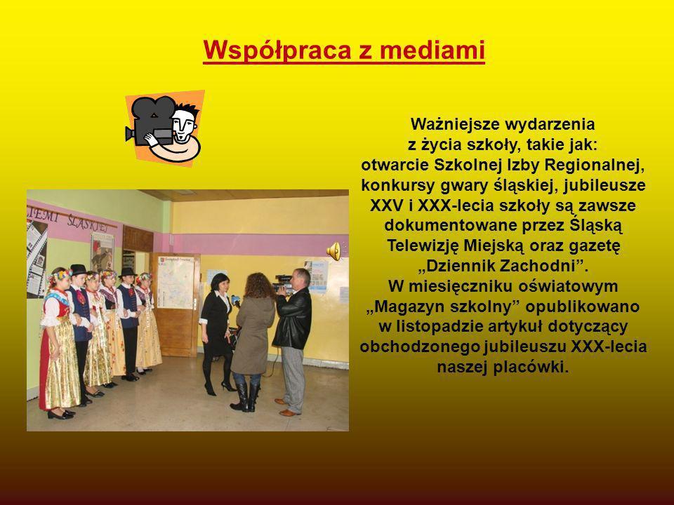 Współpraca z mediami Ważniejsze wydarzenia z życia szkoły, takie jak: otwarcie Szkolnej Izby Regionalnej, konkursy gwary śląskiej, jubileusze XXV i XX
